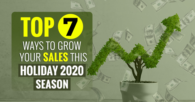 Top 7 Ways to Grow Your Sales This Holiday 2020 Season
