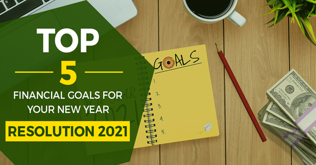 Top 5 Financial Goals for Your New Year Resolution 2021