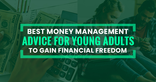 Best Money Management Advice for Young Adults to Gain Financial Freedom