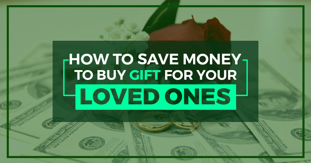 How To Save Money To Buy Gift For Your Loved Ones