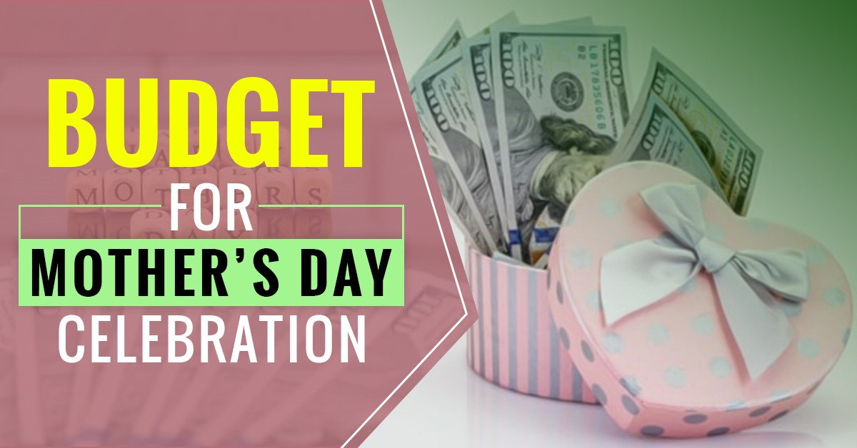 Budget For Mother's Day Celebration