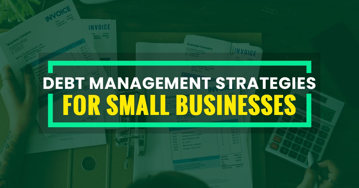 Debt Management Strategies For Small Businesses