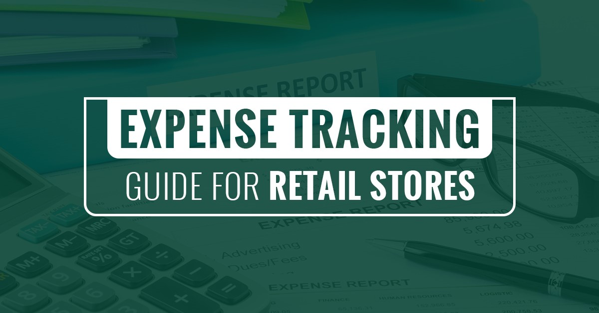 Expense Tracking Guide for Retail Stores