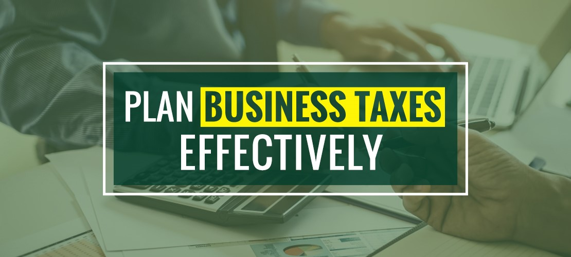 Business Taxes Effectively For 2021
